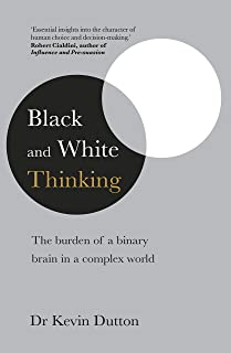 Black and White Thinking: The burden of a binary brain in a complex world