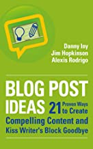 21 Proven Ways to Create Compelling Content and Kiss Writer's Block Goodbye (Business Reimagined Series Book 2) (English E...