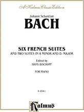 Johann Sebastian Bach: Six French Suites and Two Suites in a Minor and Eb Major (Kalmus Edition)