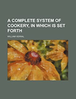 A Complete System of Cookery, in Which Is Set Forth