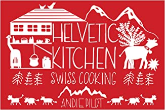 Helvetic Kitchen: Swiss Cooking