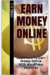 Earn Money Online: Learn How To Earn Money Online With WordPress Websites Kindle Edition