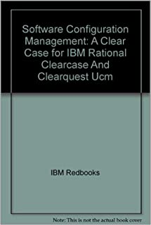 Software Configuration Management: A Clear Case for IBM Rational Clearcase And Clearquest Ucm