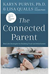 The Connected Parent: Real-Life Strategies for Building Trust and Attachment Kindle Edition