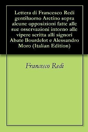 Lettera di Francesco Redi gentiluomo Aretino sopra alcune opposizioni fatte alle sue osservazioni intorno alle vipere scritta alli signori Abate Bourdelot e Alessandro Moro