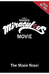 Miraculous Ladybug & Cat Noir: The Movie: The Movie Novel Kindle Edition