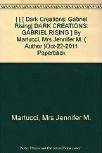 [ [ [ Dark Creations: Gabriel Rising[ DARK CREATIONS: GABRIEL RISING ] By Martucci, Mrs Jennifer M. ( Author )Oct-22-2011 Paperback