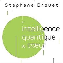 L'intelligence quantique du cœur [Quantum Intelligence of the Heart]: Un potentiel illimité à notre portée [Unlimited Pote...