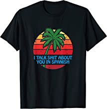 I Talk Shit About You In Spanish Funny Sassy Attitude Saying T-Shirt