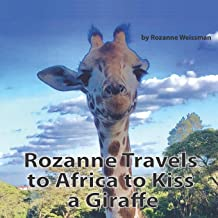 Rozanne Travels to Africa to Kiss a Giraffe