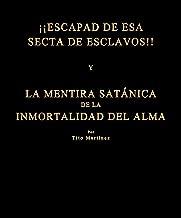 ¡¡ESCAPAD DE ESA SECTA DE ESCLAVOS!! Y LA MENTIRA SATÁNICA DE LA INMORTALIDAD DEL ALMA (Spanish Edition)