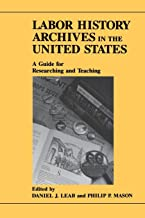 Labor History Archives in the United States: A Guide for Researching and Teaching