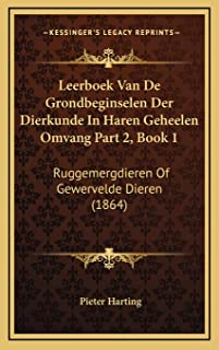 Leerboek Van De Grondbeginselen Der Dierkunde In Haren Geheelen Omvang Part 2, Book 1: Ruggemergdieren Of Gewervelde Diere...