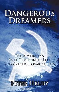 Dangerous Dreamers: The Australian Anti-Democratic Left and Czechoslovak Agents