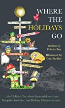 Where the Holidays Go: ...the Holiday City where Santa trick-or-treats, Pumpkins have feet, and Holiday Characters meet...