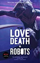 Love, Death + Robots: The Official Anthology : Volume One