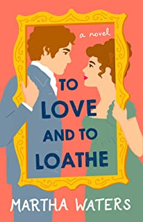 To Love and to Loathe: A Novel