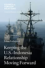 Keeping the U.S.-Indonesia Relationship Moving Forward (Council Special Reports Book 81)