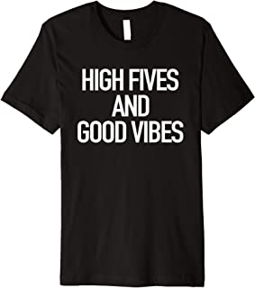 High Fives And Good Vibes - Popular Uplifting Quote T-Shirt