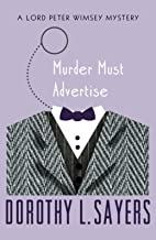 Murder Must Advertise : The 8th book in the Lord Peter Wimsey series: The eight book in the Lord Peter Wimsey mystery seri...