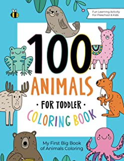 100 Animals for Toddler Coloring Book: My First Big Book of Easy Educational Coloring Pages of Animal Letters A to Z for B...