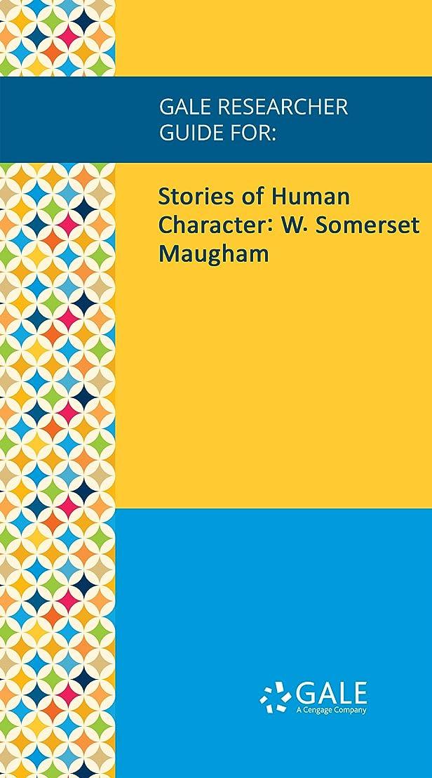 最大のボット最初Gale Researcher Guide for: Stories of Human Character: W. Somerset Maugham (English Edition)