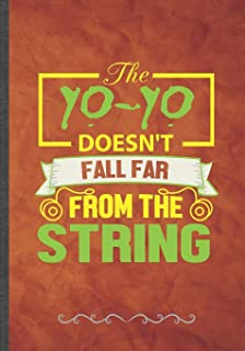 The Yo-Yo Doesn't Fall Far from the String: Yoyo Player Funny Lined Notebook Journal For Teacher Sports Hobby Best Yo Yoer...
