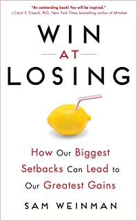 Win at Losing: How Our Biggest Setbacks Can Lead to Our Greatest Gains