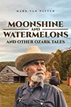 Moonshine and Watermelons: and Other Ozark Tales