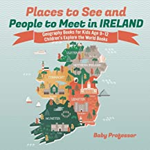 Places to See and People to Meet in Ireland - Geography Books for Kids Age 9-12   Children's Explore the World Books