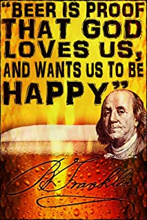 Beer Is Proof That God Loves Us And Wants Us To Be Happy-Ben Franklin Wall Poster Print|Man Cave Bar Beer Fridge Dorm Room|18 X 12|SJC46
