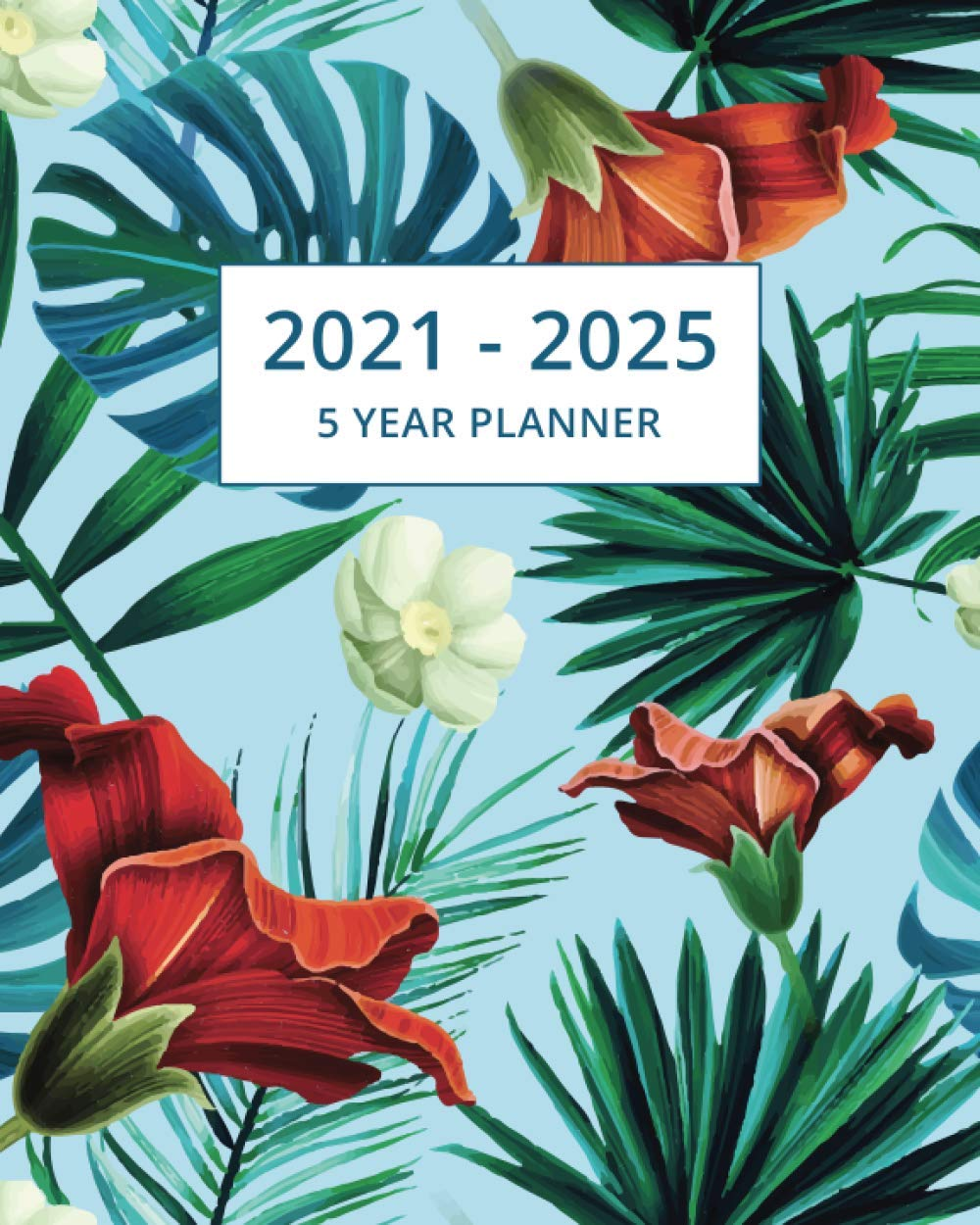 5 Year Planner 2021-2025: Monthly Calendar And Agenda Organizer / Tropical Cover