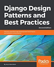 Django Design Patterns and Best Practices: Industry-standard web development techniques and solutions using Python, 2nd Ed...