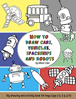 How to Draw Cars, Vehicles, Spaceships and Robots: Big Drawing and Activity Book for Boys (Age 3-5, 4-6, 6-9)