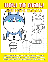 How To Draw Cute Pets & Animals: A Fun And Simple Step By Step Anime Drawing Books For Beginners. Learn Easy To Draw Kawaii For Artists, Cartoonists, And Doodlers