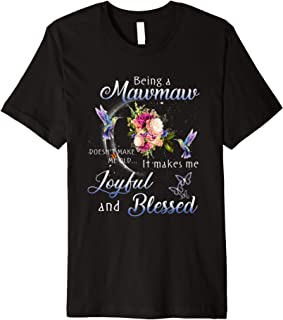 Being A Mawmaw Doesn't Me Old It Makes Me Joyful And Blessed Premium T-Shirt