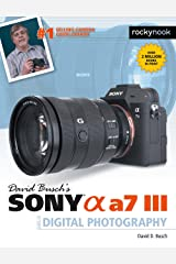David Busch's Sony Alpha a7 III Guide to Digital Photography (The David Busch Camera Guide Series) Kindle Edition