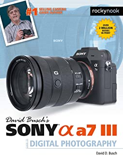 David Busch's Sony Alpha a7 III Guide to Digital Photography (The David Busch Camera Guide Series)
