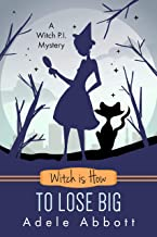Witch is How To Lose Big (A Witch P.I. Mystery Book 35)