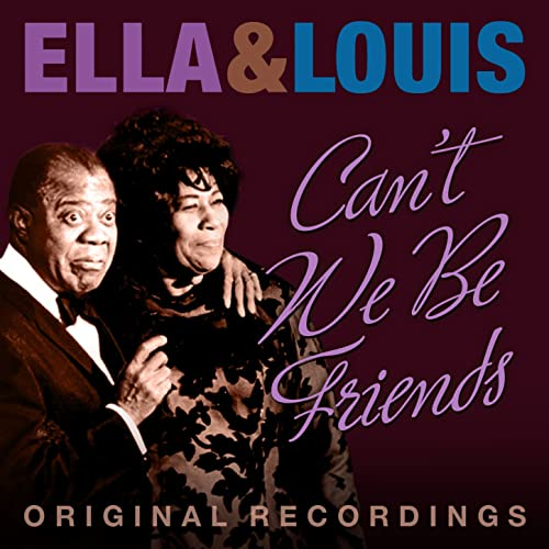 cbb0c6a8ddf222 Can t We Be Friends by Louis Armstrong   Ella Fitzgerald on Amazon ...