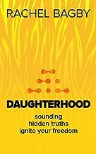 Daughterhood: Sounding Hidden Truths, Ignite Your Freedom