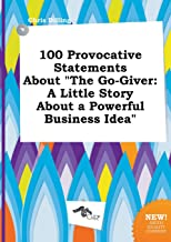 100 Provocative Statements about the Go-Giver: A Little Story about a Powerful Business Idea