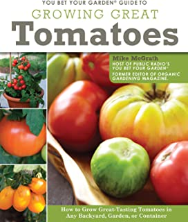 You Bet Your Garden(R) Guide to Growing Great Tomatoes: How to Grow Great-Tasting Tomatoes in Any Backyard, Garden, or Container (Fox Chapel Publishing) Advice & Humor from Public Radio's Mike McGrath