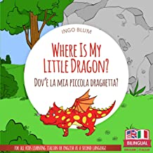 Where Is My Little Dragon? - Dov'è la mia piccola draghetta?: Bilingual English Italian Children's Book for Ages 3-5 (Wher...