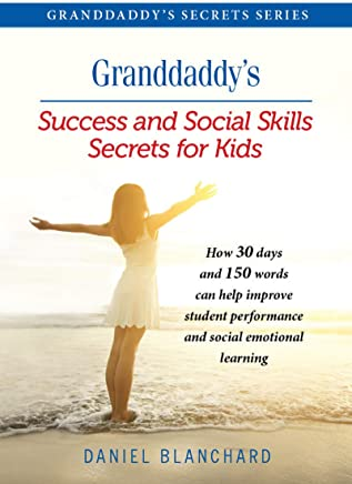 Success and Social Skills Secrets for Kids: How 30 days and 150 words can help improve student performance and social emotional learning (Granddaddy's Secrets)