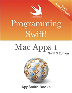Programming Swift! Mac Apps 1 Swift 3 Edition