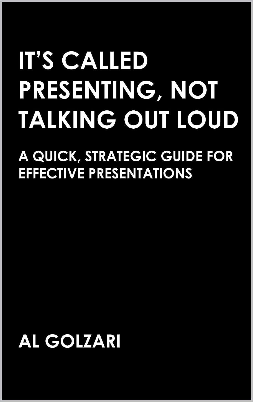 駅アサート役職It's Called Presenting, Not Talking Out Loud: A Quick, Strategic Guide for Effective Presentations (English Edition)