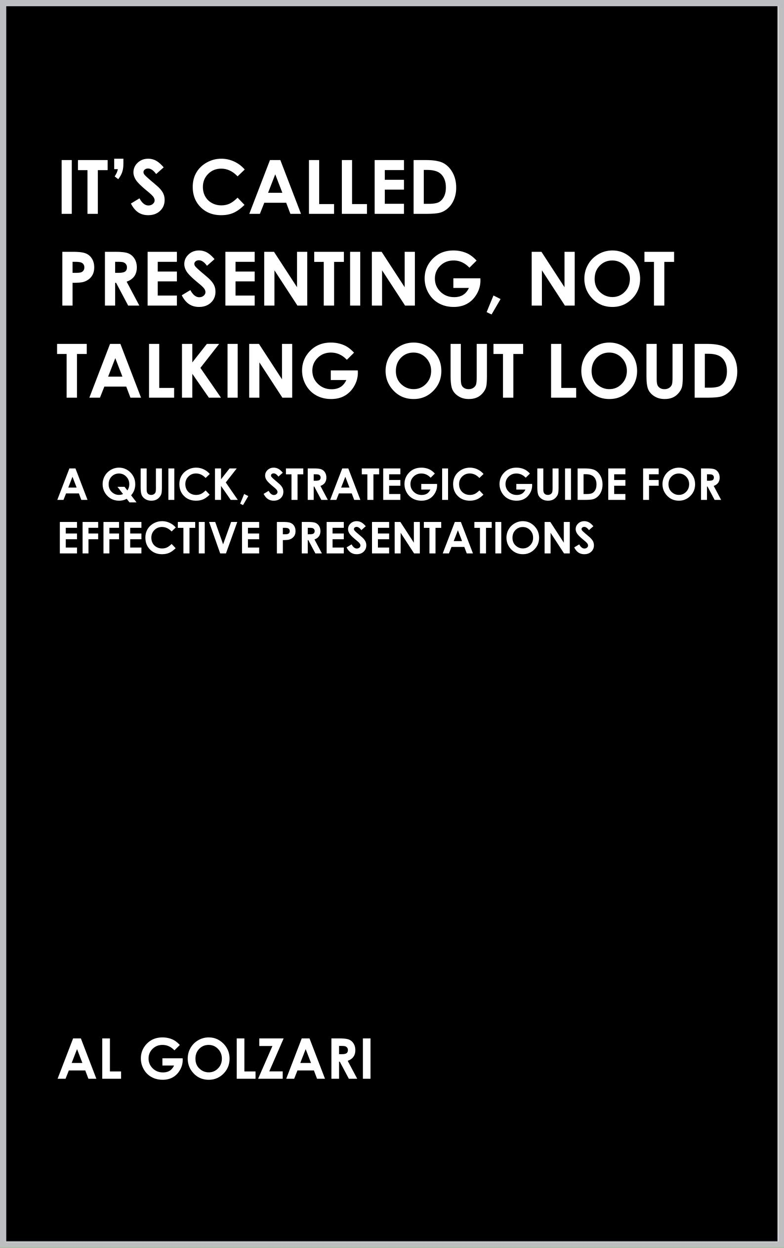 Image OfIt's Called Presenting, Not Talking Out Loud: A Quick, Strategic Guide For Effective Presentations (Speaking And Writing B...