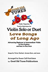 Violin Solo or Duet Love Songs of Long Ago: Advancing Beginning to Intermediate Violin, in First Position and Easy-to-Play Keys (Good Old Tunes Violin Music) Kindle Edition