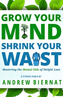 Grow Your Mind, Shrink Your Waist: Mastering the Mental Side of Weight Loss (The Shrink Your Waist Series)